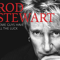 Some Guys Have All The Luck (Standard) — Rod Stewart