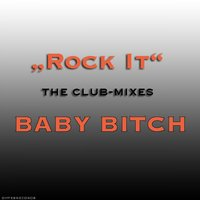 Rock It - The Remixes — BABY BITCH