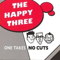 One Takes No Cuts — The Happy Three