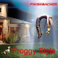 Froggy Style (feat. Axel Fischbacher) — Phishbacher