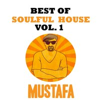 Best of Soulful House, Vol. 1 — Mustafa
