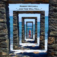 ...And Time Will Tell... — Robert Mitchell