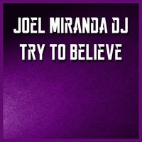 Try to Believe — Joel Miranda Dj