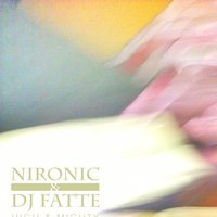 High and Mighty — Nironic and DJ Fatte