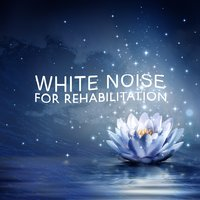 White Noise for Rehabilitation — White Noise for Meditation: Relaxation and Rehabilitation.