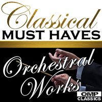 Classical Must Haves: Orchestral Works — сборник
