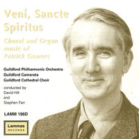 Veni, Sancte Spiritus: Choral and Organ Music Of Patrick Gowers — David Hill, Stephen Farr, Guildford Philharmonic Orchestra