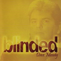 Blinded — Dave Moody