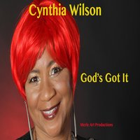 God's Got It — Cynthia Wilson