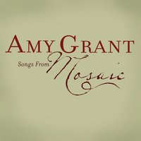 Songs From Mosaic — Amy Grant