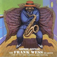 Suprise, Surprise (Disc 1) — Frank Wess, Frank Wess, Richard Wyands, Lynn Seaton & Winard Harper, with special guests Frank Foster, Jimmy Heath & Flip Phillips