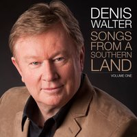 Songs From A Southern Land (Volume 1) — Denis Walter