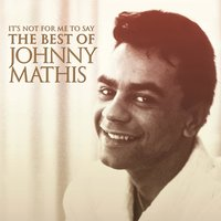 It's Not For Me To Say: The Best Of Johnny Mathis — Леонард Бернстайн, Johnny Mathis