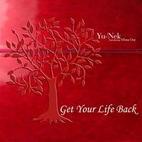 Get Your Life Back — Yu-'nek & Allissa Clay