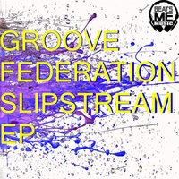 Slipstream Ep — Groove Federation