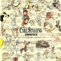 The Carl Stalling Project - Music From Warner Bros. Cartoons 1936-1958 — The Carl Stalling Project