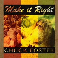 Make It Right — Chuck Foster
