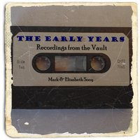 The Early Years:  Recordings from the Vault — Mark Sooy & Elisabeth Sooy