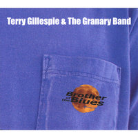 Brother of the Blues — Terry Gillespie and The Granary Band