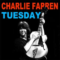 Tuesday — Charlie FARREN