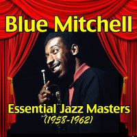 Essential Jazz Masters (1958-1962) — Blue Mitchell