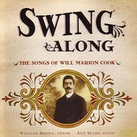 Swing Along - The Songs Of Will Marion Cook — William Brown, Tenor