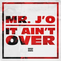 It Ain't Over — Mr. J'o