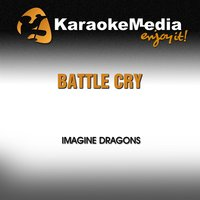 Battle Cry [In The Style Of Imagine Dragons] — Karaokemedia