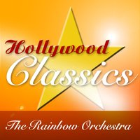 Hollywood Classics — The Rainbow Orchestra