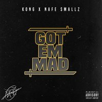Got 'em Mad — Nafe Smallz, Kong