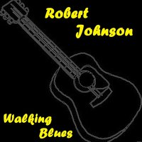 Walking Blues — Robert Johnson