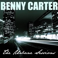 The Urbane Sessions — Benny Carter