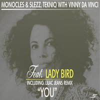 You — Lady Bird, Monocles & Slezz, Tekniq, Monocles & Slezz, TekniQ, Vinny Da Vinci, Vinny Da Vinci