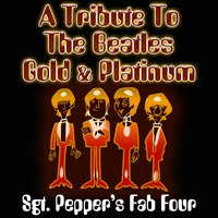 A Tribute To The Beatles Gold & Platinum — Sgt. Pepper's Fab Four