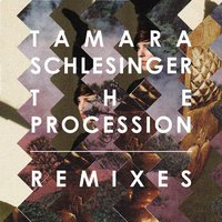 The Procession - Remixes — Tamara Schlesinger