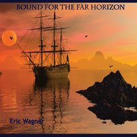Bound for the Far Horizon — Eric Wagner