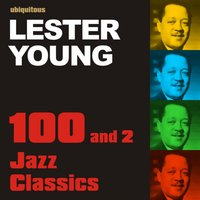 100 and 2 Jazz Classics By Lester Young — Lester Young