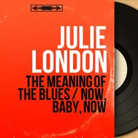 The Meaning of the Blues / Now, Baby, Now — Julie London