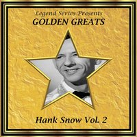 Legend Series Presents - Golden Greats - Hank Snow, Volume Two — Hank Snow