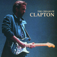 The Cream Of Clapton — Eric Clapton, Cream, Derek & The Dominos