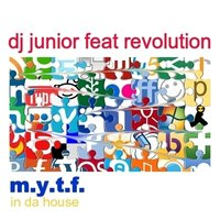 M.Y.T.F. In Da House — Dj Junior feat. Revolution
