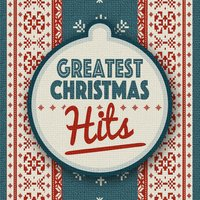 Greatest Christmas Hits — Greatest Christmas Songs