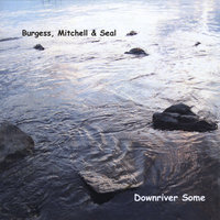 Downriver Some — Burgess, Mitchell & Seal