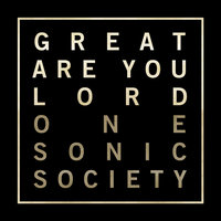 Great Are You Lord EP — One Sonic Society
