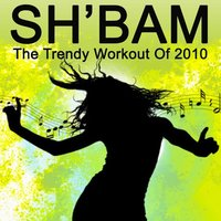 SH'Bam - The Trendy Workout Of 2010 — The Allstars