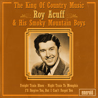 The King of Country Music — Roy Acuff & His Smoky Mountain Boys