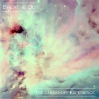 Breathe Out — The JJ Evanoff Experience
