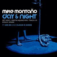 Day & Night — Mike Montano, Clean Is Good, Ian Bc