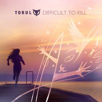 Difficult to Kill — Torul