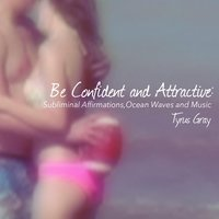 Be Confident and Attractive: Subliminal Affirmations (Ocean Waves and Music) — Tyrus Gray